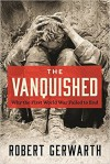 The Vanquished: Why the First World War Failed to End - Robert Gerwarth