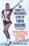 Thin Ice: The Complete, Uncensored Story of Tonya Harding - Frank Coffey, Joe Layden
