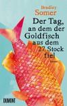 Der Tag, an dem der Goldfisch aus dem 27. Stock fiel: Roman - Bradley Somer, Annette Hahn