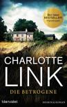 Die Betrogene: Kriminalroman - Charlotte Link