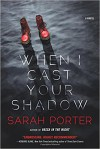 When I Cast Your Shadow: A Novel - Sarah Porter