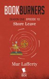 Bookburners: Shore Leave (Season 1, Episode 10) - Mur Lafferty, Max Gladstone, Margaret Dunlap, Brian Francis Slattery