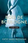Bois de Boulogne: A Short Story - Cathy Marie Buchanan