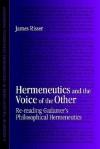 Hermeneutics & Voice of Other: Re-Reading Gadamer's Philosophical Hermeneutics - James Risser