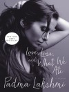 Love, Loss, and What We Ate: A Memoir - Padma Lakshmi