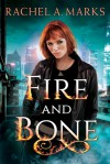 Fire and Bone - Rachel A. Marks