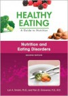 Nutrition And Eating Disorders (Healthy Eating A Guide To Nutrition) - Lori A. Smolin, Mary B. Grosvenor, Richard J. Deckelbaum