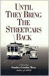 Until They Bring the Streetcars Back - Stanley Gordon West