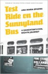 Test Ride on the Sunnyland Bus: A Daughter's Civil Rights Journey - Ana Maria Spagna