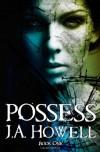 Possess - J.A. Howell
