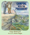 Camping with the President - Ginger Wadsworth, Karen Dugan