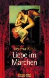 Liebe im Märchen - Verena Kast
