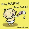 Baby Happy Baby Sad - Leslie Patricelli