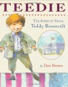 Teedie: The Story of Young Teddy Roosevelt - Don  Brown