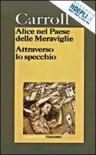 Alice nel Paese delle Meraviglie - Attraverso lo specchio - Lewis Carroll, John Tenniel