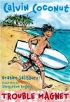 Calvin Coconut: Trouble Magnet - Graham Salisbury, Jacqueline Rogers