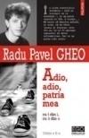 Adio, adio, patria mea cu î din i, cu â din a - Radu Pavel Gheo