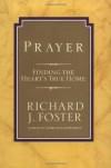 Prayer: Finding the Heart's True Home - Richard J. Foster
