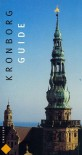 Kronborg Guide: The Castle and the Royal Apartments - Vibeke Woldbye, Lars Holst