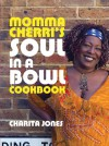 Momma Cherri's Soul in a Bowl Cookbook - Charita Jones