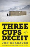 Three Cups of Deceit: How Greg Mortenson, Humanitarian Hero, Lost His Way - Jon Krakauer