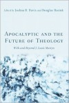 Apocalyptic and the Future of Theology: With and Beyond J. Louis Martyn - Joshua B Davis, Douglas Harink