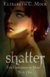 Shatter - Elizabeth C. Mock