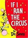 If I Ran the Circus - Dr. Seuss