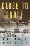 Close to Shore:   A True Story of Terror in an Age of Innocence - Michael Capuzzo