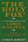 'The Holy Fox': A Biography of Lord Halifax - Andrew Roberts