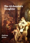 The Alchemist's Daughter - Anthony Aidan