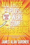 All Those Explosions Were Someone Else's Fault: A Novel - James Alan Gardner