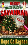 Merry Masquerade in Savannah: A Made in Savannah Cozy Mystery (Made in Savannah Cozy Mysteries Series) (Volume 8) - Hope Callaghan