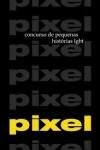 Pixel 1 e 2 - Concurso de pequenas histórias LGBT - Vários, Luis Chainho, Joao Maximo