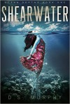 Shearwater, Part One: An Ocean Depths Mermaid Romance - James D. Murphy