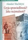 Czyja sprawiedliwość  a Jaka racjonalność a - Macintyre Alasdair