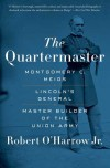 The Quartermaster: Montgomery C. Meigs, Lincoln's General, Master Builder of the Union Army - Robert O'Harrow Jr.
