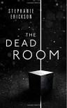 The Dead Room (The Dead Room Trilogy) (Volume 1) - Stephanie Erickson