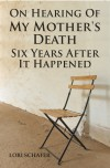 On Hearing of My Mother's Death Six Years After It Happened: A Daughter's Memoir of Mental Illness - Lori Schafer