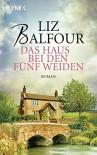 Das Haus bei den fünf Weiden: Roman - Liz Balfour