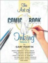 The Art of Comic Book Inking [With Artboards] - Gary Martin, Brent Anderson, Randy Green