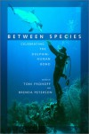 Between Species: Celebrating the Dolphin-Human Bond - Toni Frohoff