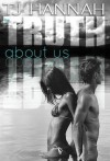 The Truth About Us - T.J. Hannah