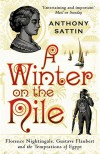 A Winter on the Nile: Florence Nightingale, Gustave Flaubert and the Temptations of Egypt - Anthony Sattin