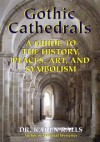 Gothic Cathedrals: A Guide To The History Places Art And Symbolism - Karen Ralls