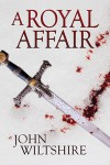 A Royal Affair - John  Wiltshire