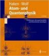 Atom- Und Quantenphysik: Einfuhrung in Die Experimentellen Und Theoretischen Grundlagen - Hermann Haken