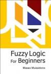 Fuzzy Logic for Beginners - Masao Mukaidono
