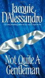 Not Quite A Gentleman - Jacquie D'Alessandro
