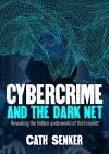 Cybercrime and the Dark Net: Revealing the hidden underworld of the internet - Cath Senker